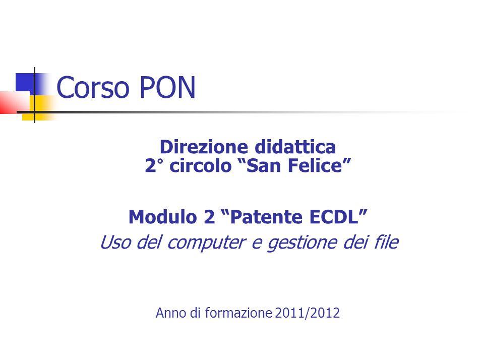 Corso PON Direzione didattica 2° circolo San Felice Modulo 2 Patente ECDL Uso del computer e gestione dei file Anno di formazione 2011/2012
