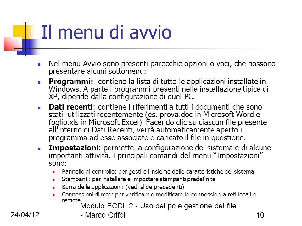 24/04/12 Modulo ECDL 2 - Uso del pc e gestione dei file - Marco Crifòl10 Il menu di avvio Nel menu Avvio sono presenti parecchie opzioni o voci, che p