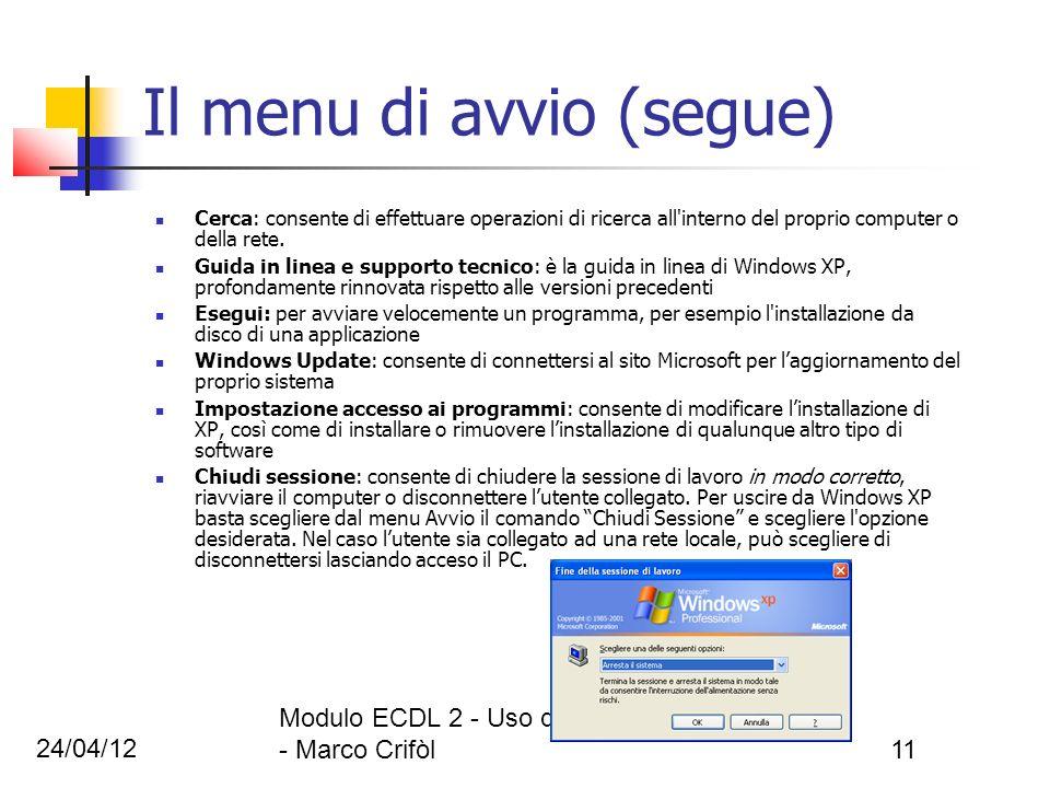 24/04/12 Modulo ECDL 2 - Uso del pc e gestione dei file - Marco Crifòl11 Il menu di avvio (segue) Cerca: consente di effettuare operazioni di ricerca
