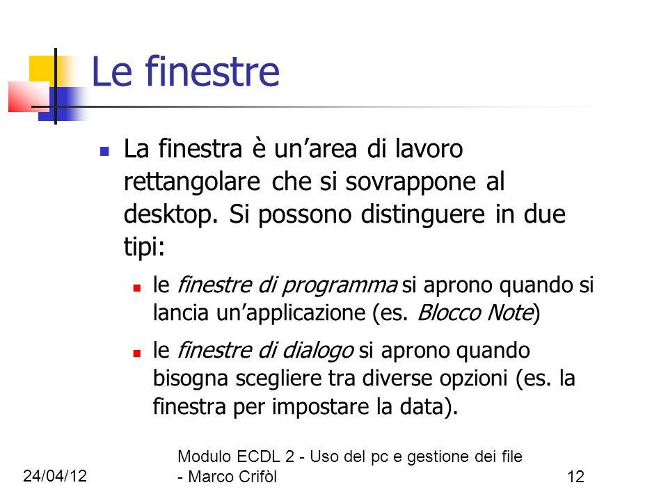 24/04/12 Modulo ECDL 2 - Uso del pc e gestione dei file - Marco Crifòl12 Le finestre La finestra è unarea di lavoro rettangolare che si sovrappone al