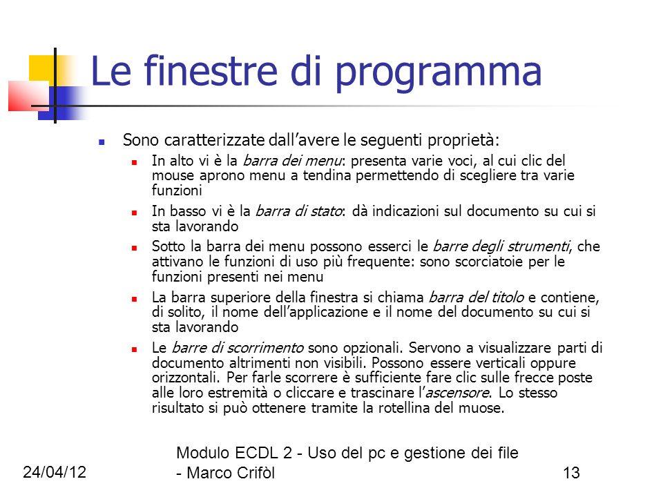 24/04/12 Modulo ECDL 2 - Uso del pc e gestione dei file - Marco Crifòl13 Le finestre di programma Sono caratterizzate dallavere le seguenti proprietà: