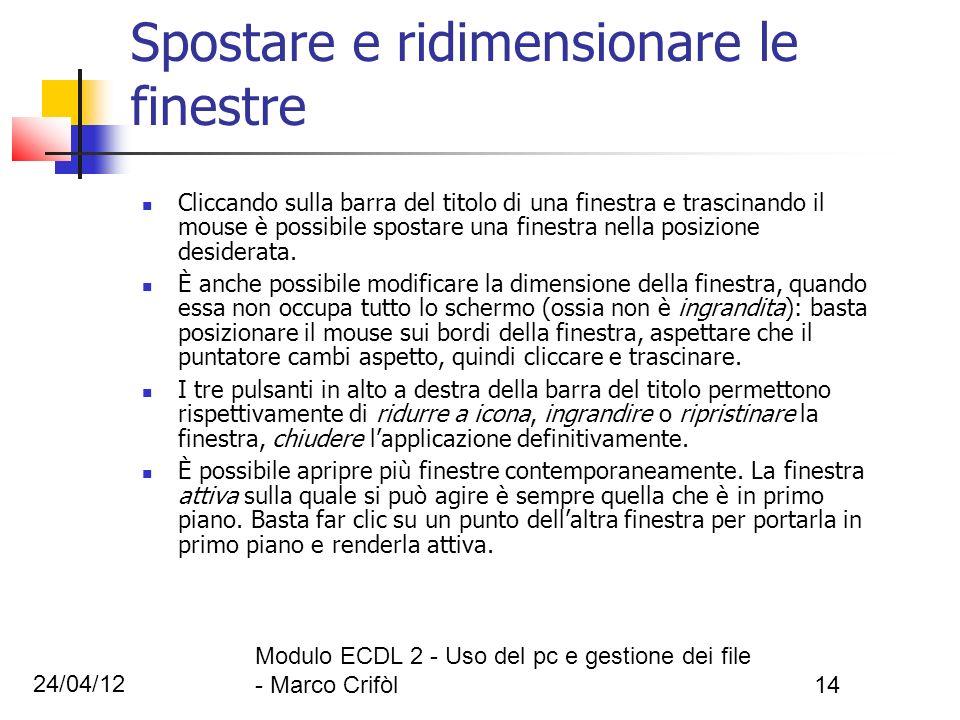 24/04/12 Modulo ECDL 2 - Uso del pc e gestione dei file - Marco Crifòl14 Spostare e ridimensionare le finestre Cliccando sulla barra del titolo di una