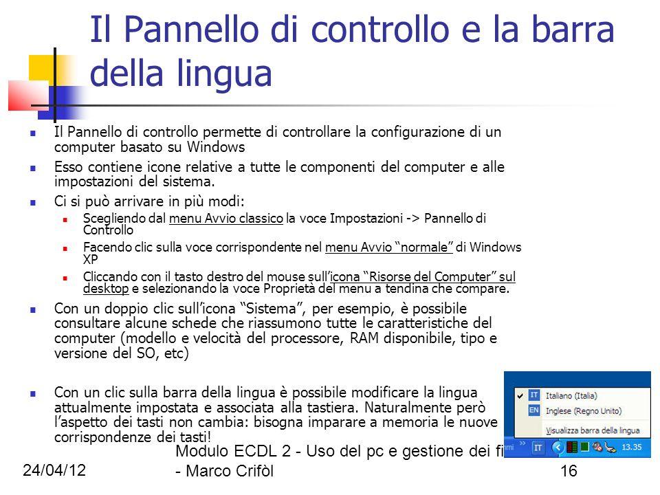 24/04/12 Modulo ECDL 2 - Uso del pc e gestione dei file - Marco Crifòl16 Il Pannello di controllo e la barra della lingua Il Pannello di controllo per