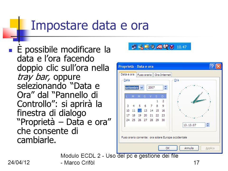 24/04/12 Modulo ECDL 2 - Uso del pc e gestione dei file - Marco Crifòl17 Impostare data e ora È possibile modificare la data e lora facendo doppio cli