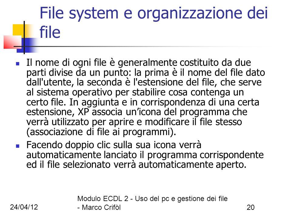 24/04/12 Modulo ECDL 2 - Uso del pc e gestione dei file - Marco Crifòl20 File system e organizzazione dei file Il nome di ogni file è generalmente cos