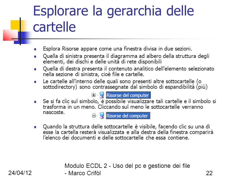 24/04/12 Modulo ECDL 2 - Uso del pc e gestione dei file - Marco Crifòl22 Esplorare la gerarchia delle cartelle Esplora Risorse appare come una finestr