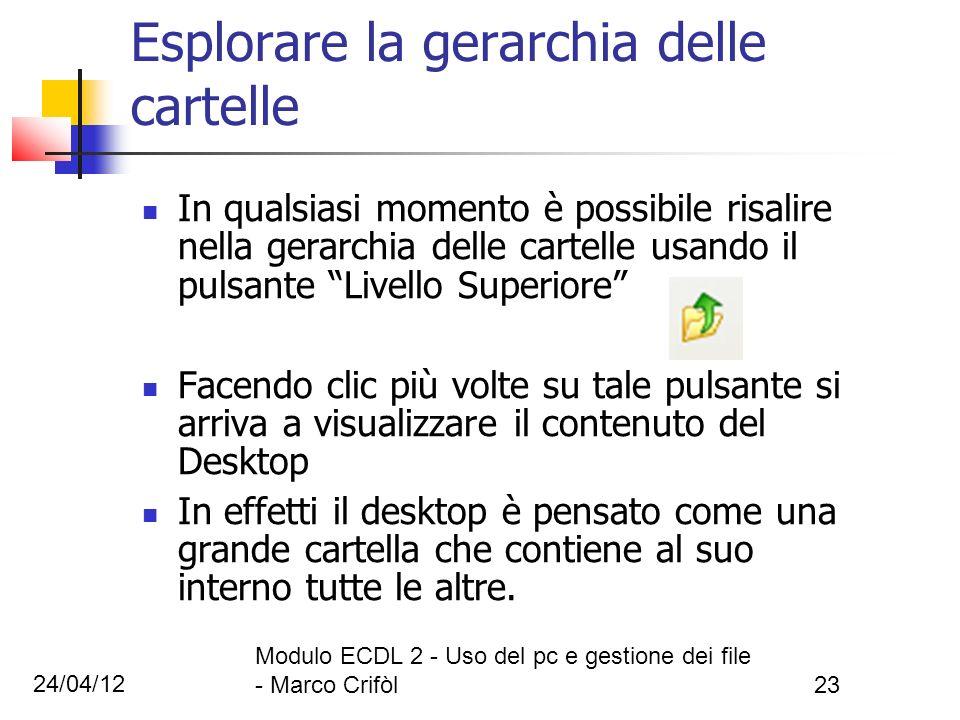 24/04/12 Modulo ECDL 2 - Uso del pc e gestione dei file - Marco Crifòl23 Esplorare la gerarchia delle cartelle In qualsiasi momento è possibile risali