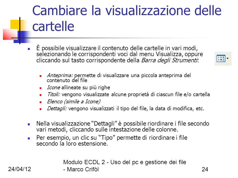24/04/12 Modulo ECDL 2 - Uso del pc e gestione dei file - Marco Crifòl24 Cambiare la visualizzazione delle cartelle È possibile visualizzare il conten