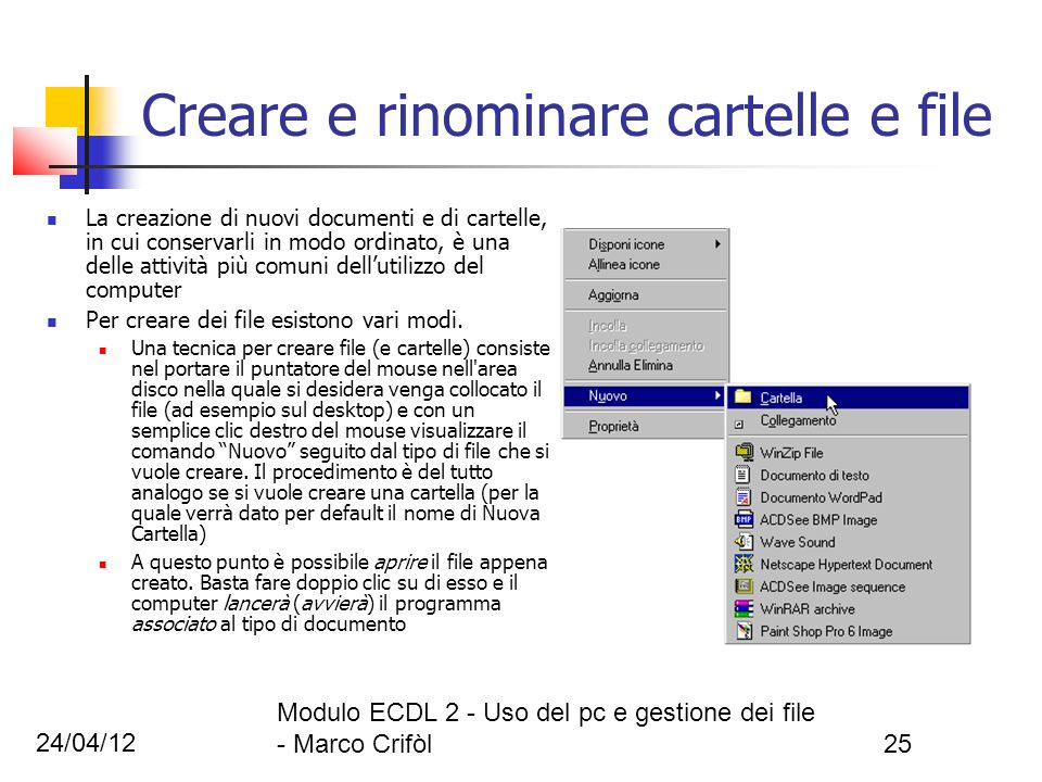 24/04/12 Modulo ECDL 2 - Uso del pc e gestione dei file - Marco Crifòl25 Creare e rinominare cartelle e file La creazione di nuovi documenti e di cart
