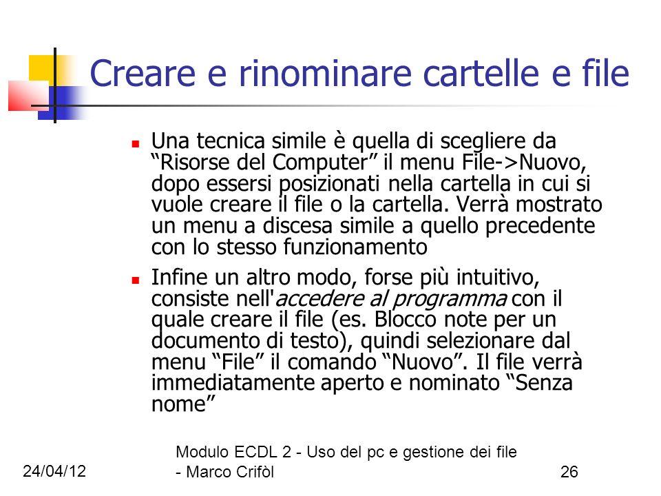 24/04/12 Modulo ECDL 2 - Uso del pc e gestione dei file - Marco Crifòl26 Creare e rinominare cartelle e file Una tecnica simile è quella di scegliere