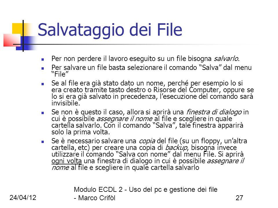 24/04/12 Modulo ECDL 2 - Uso del pc e gestione dei file - Marco Crifòl27 Salvataggio dei File Per non perdere il lavoro eseguito su un file bisogna sa