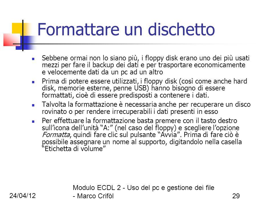 24/04/12 Modulo ECDL 2 - Uso del pc e gestione dei file - Marco Crifòl29 Formattare un dischetto Sebbene ormai non lo siano più, i floppy disk erano u
