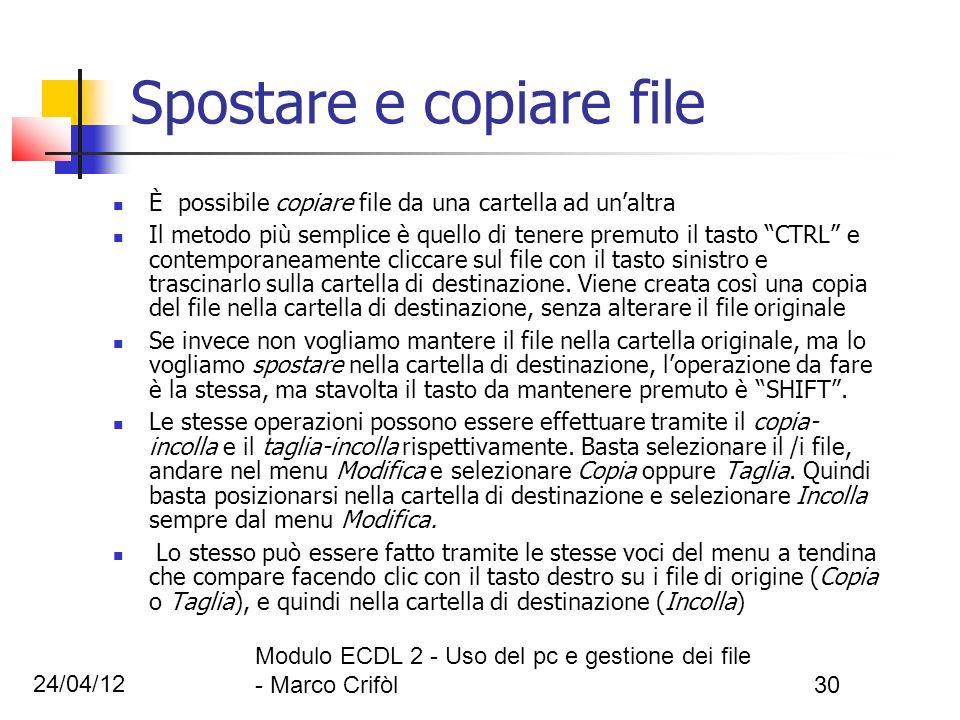 24/04/12 Modulo ECDL 2 - Uso del pc e gestione dei file - Marco Crifòl30 Spostare e copiare file È possibile copiare file da una cartella ad unaltra I