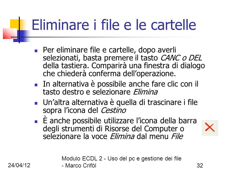 24/04/12 Modulo ECDL 2 - Uso del pc e gestione dei file - Marco Crifòl32 Eliminare i file e le cartelle Per eliminare file e cartelle, dopo averli sel