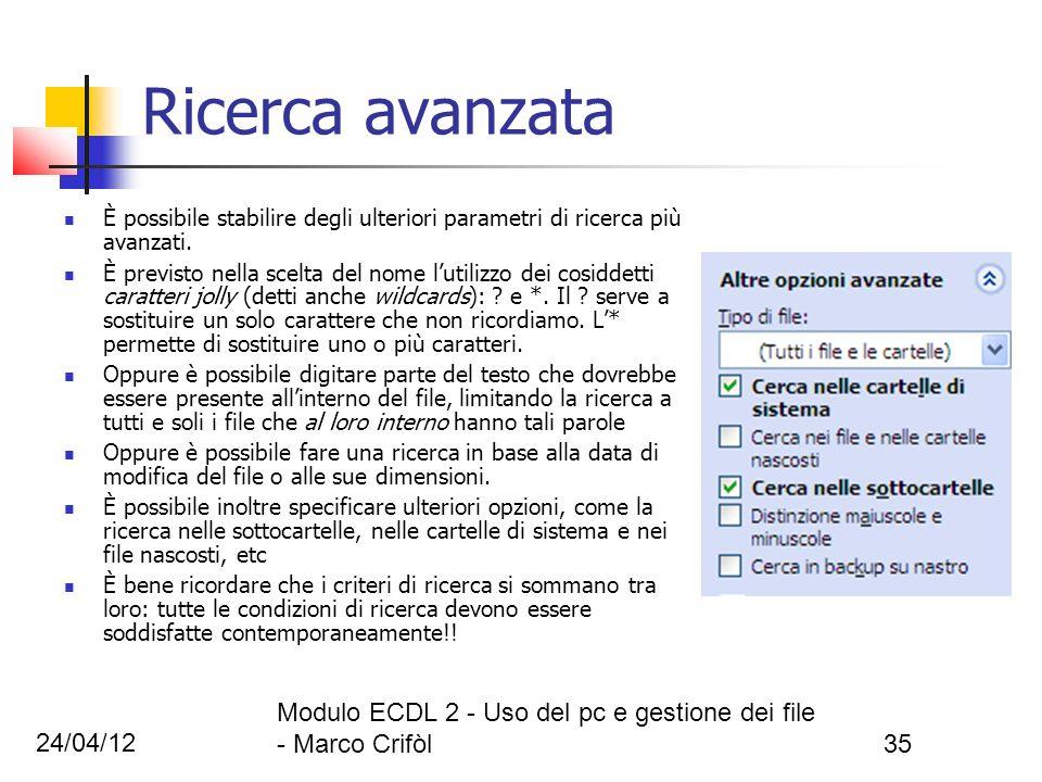 24/04/12 Modulo ECDL 2 - Uso del pc e gestione dei file - Marco Crifòl35 Ricerca avanzata È possibile stabilire degli ulteriori parametri di ricerca p