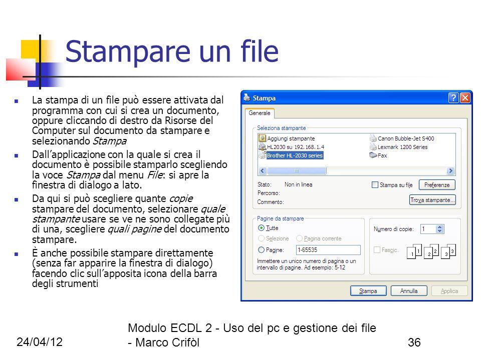 24/04/12 Modulo ECDL 2 - Uso del pc e gestione dei file - Marco Crifòl36 Stampare un file La stampa di un file può essere attivata dal programma con c