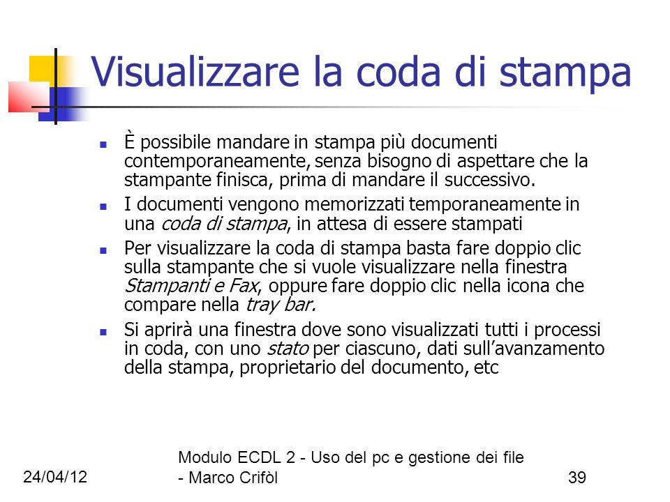 24/04/12 Modulo ECDL 2 - Uso del pc e gestione dei file - Marco Crifòl39 Visualizzare la coda di stampa È possibile mandare in stampa più documenti co