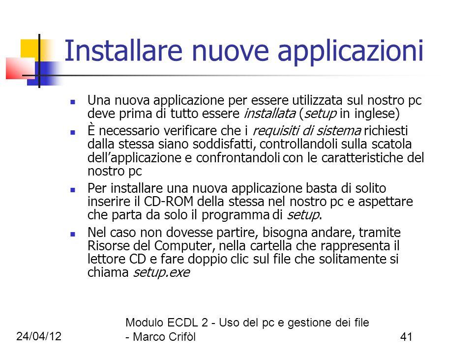 24/04/12 Modulo ECDL 2 - Uso del pc e gestione dei file - Marco Crifòl41 Installare nuove applicazioni Una nuova applicazione per essere utilizzata su