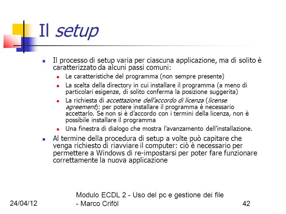 24/04/12 Modulo ECDL 2 - Uso del pc e gestione dei file - Marco Crifòl42 Il setup Il processo di setup varia per ciascuna applicazione, ma di solito è
