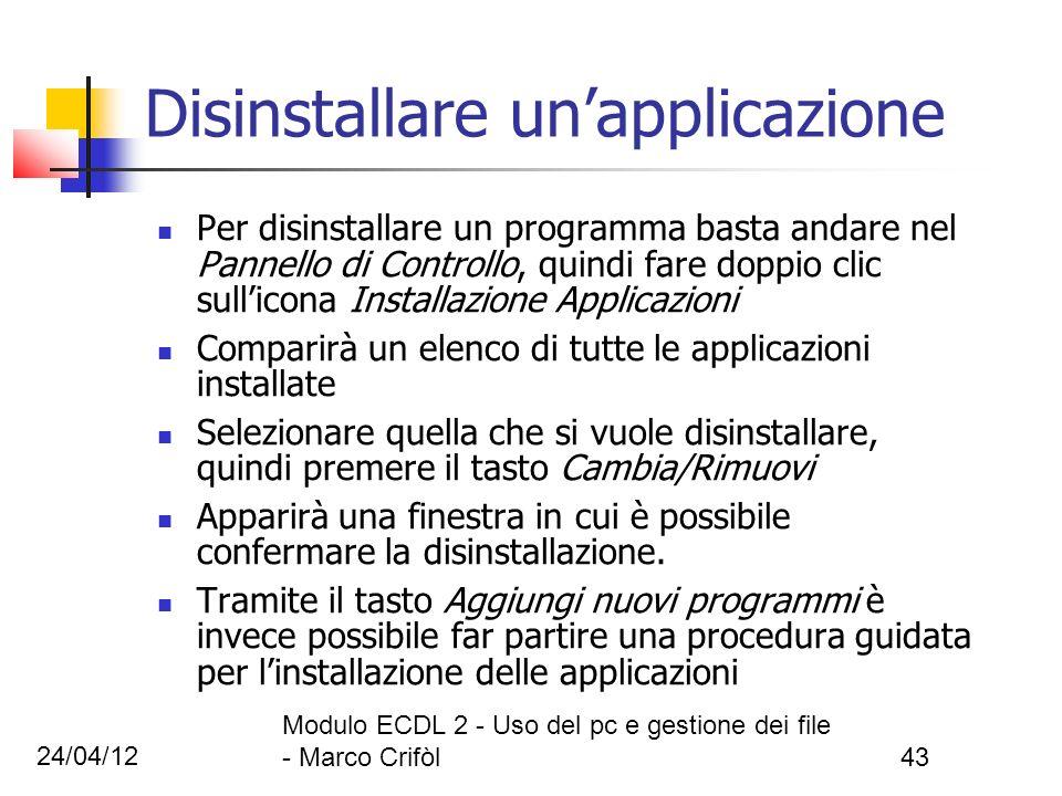 24/04/12 Modulo ECDL 2 - Uso del pc e gestione dei file - Marco Crifòl43 Disinstallare unapplicazione Per disinstallare un programma basta andare nel