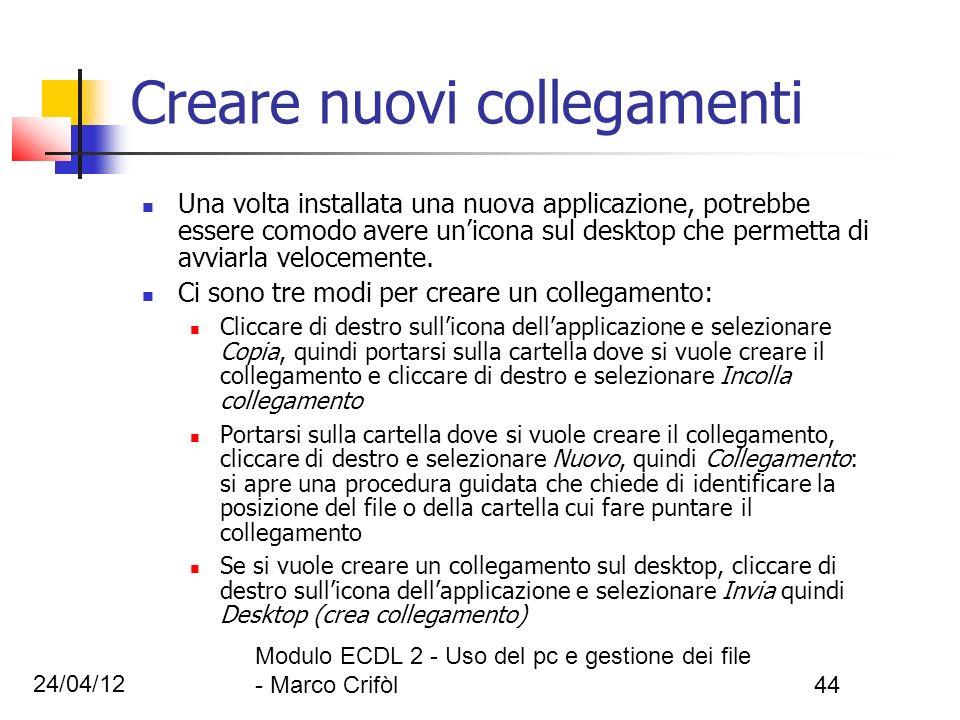 24/04/12 Modulo ECDL 2 - Uso del pc e gestione dei file - Marco Crifòl44 Creare nuovi collegamenti Una volta installata una nuova applicazione, potreb