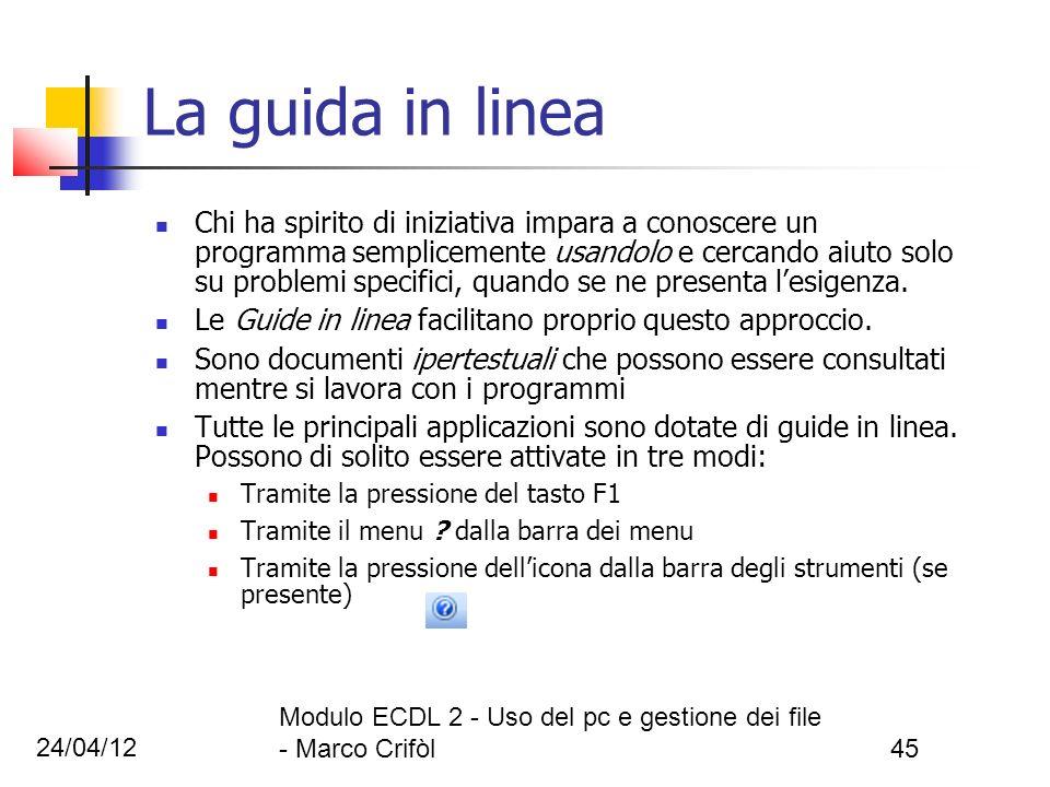 24/04/12 Modulo ECDL 2 - Uso del pc e gestione dei file - Marco Crifòl45 La guida in linea Chi ha spirito di iniziativa impara a conoscere un programm