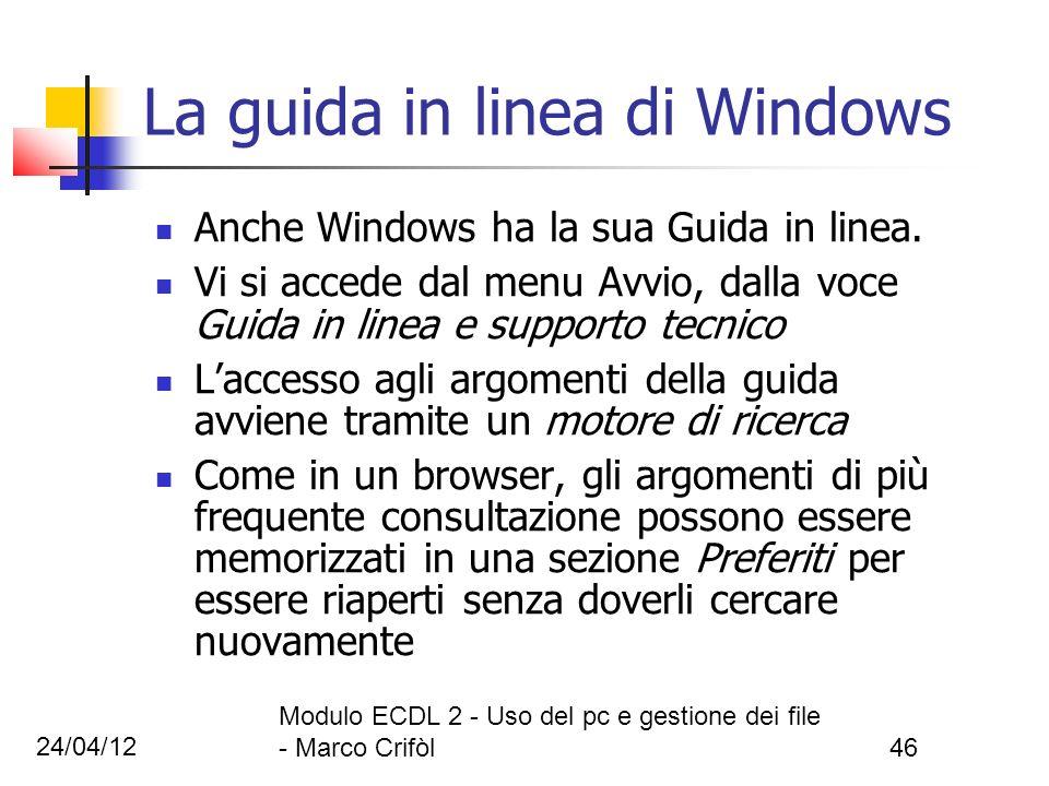 24/04/12 Modulo ECDL 2 - Uso del pc e gestione dei file - Marco Crifòl46 La guida in linea di Windows Anche Windows ha la sua Guida in linea. Vi si ac
