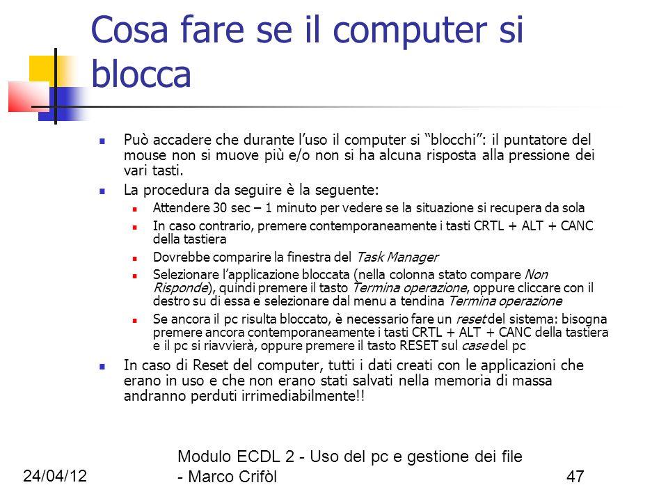 24/04/12 Modulo ECDL 2 - Uso del pc e gestione dei file - Marco Crifòl47 Cosa fare se il computer si blocca Può accadere che durante luso il computer