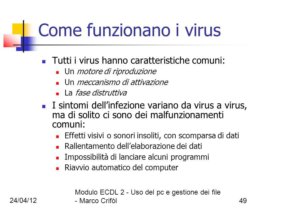 24/04/12 Modulo ECDL 2 - Uso del pc e gestione dei file - Marco Crifòl49 Come funzionano i virus Tutti i virus hanno caratteristiche comuni: Un motore