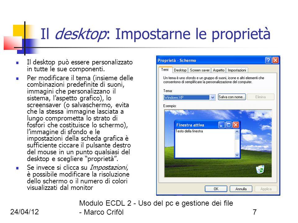 24/04/12 Modulo ECDL 2 - Uso del pc e gestione dei file - Marco Crifòl7 Il desktop: Impostarne le proprietà Il desktop può essere personalizzato in tu