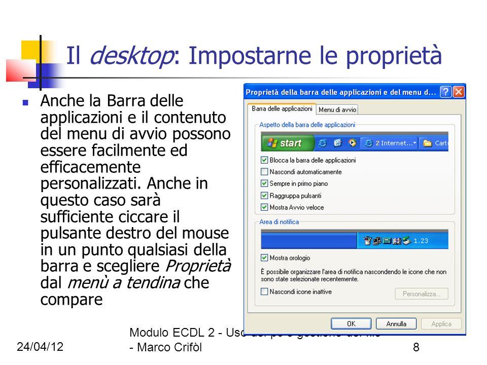 24/04/12 Modulo ECDL 2 - Uso del pc e gestione dei file - Marco Crifòl8 Il desktop: Impostarne le proprietà Anche la Barra delle applicazioni e il con
