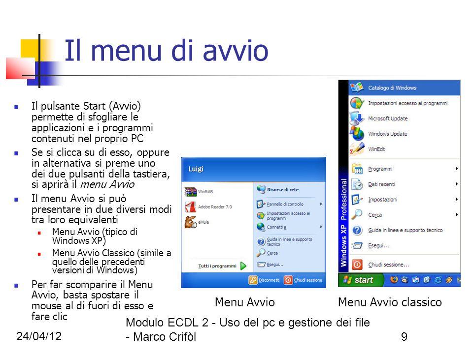 24/04/12 Modulo ECDL 2 - Uso del pc e gestione dei file - Marco Crifòl9 Il menu di avvio Il pulsante Start (Avvio) permette di sfogliare le applicazio