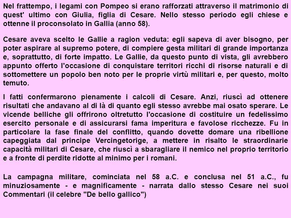 Nel frattempo, i legami con Pompeo si erano rafforzati attraverso il matrimonio di quest' ultimo con Giulia, figlia di Cesare. Nello stesso periodo eg