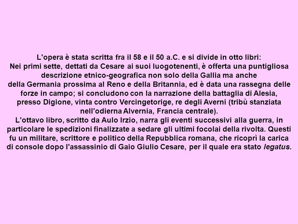 L'opera è stata scritta fra il 58 e il 50 a.C. e si divide in otto libri: Nei primi sette, dettati da Cesare ai suoi luogotenenti, è offerta una punti