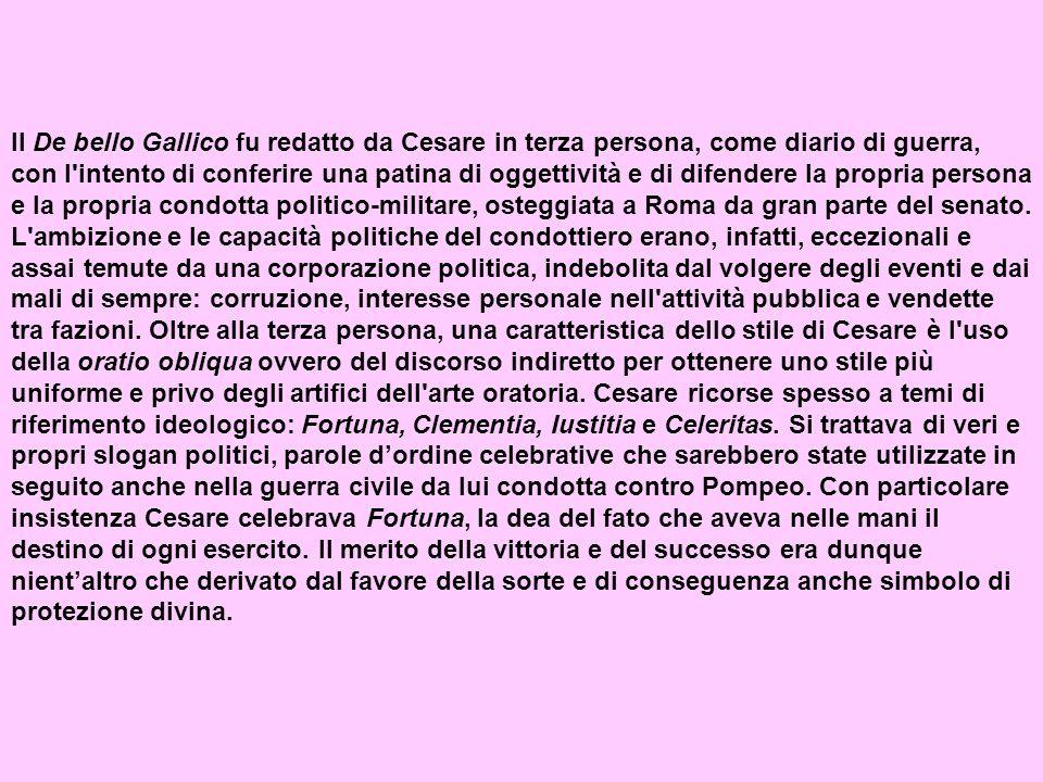 Il De bello Gallico fu redatto da Cesare in terza persona, come diario di guerra, con l'intento di conferire una patina di oggettività e di difendere