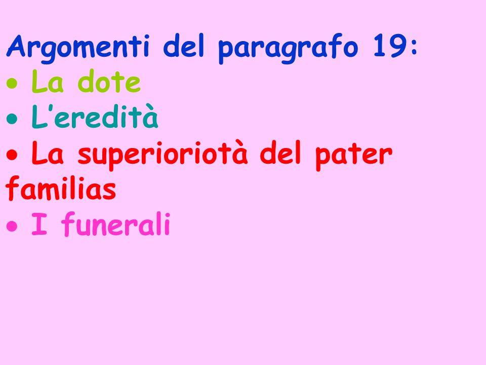 Argomenti del paragrafo 19: La dote Leredità La superioriotà del pater familias I funerali