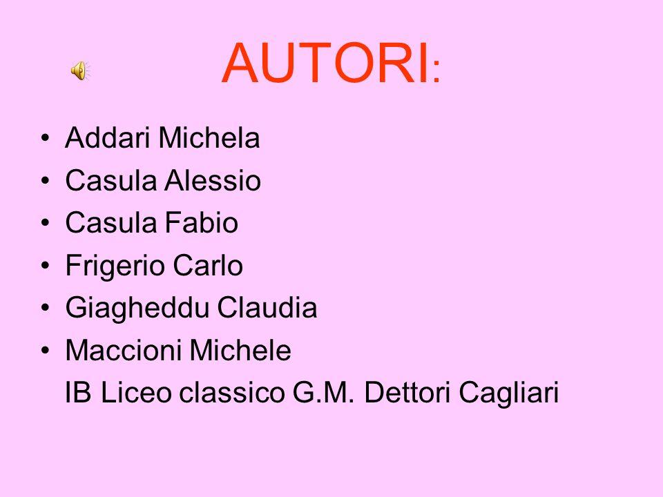 Addari Michela Casula Alessio Casula Fabio Frigerio Carlo Giagheddu Claudia Maccioni Michele IB Liceo classico G.M. Dettori Cagliari AUTORI :
