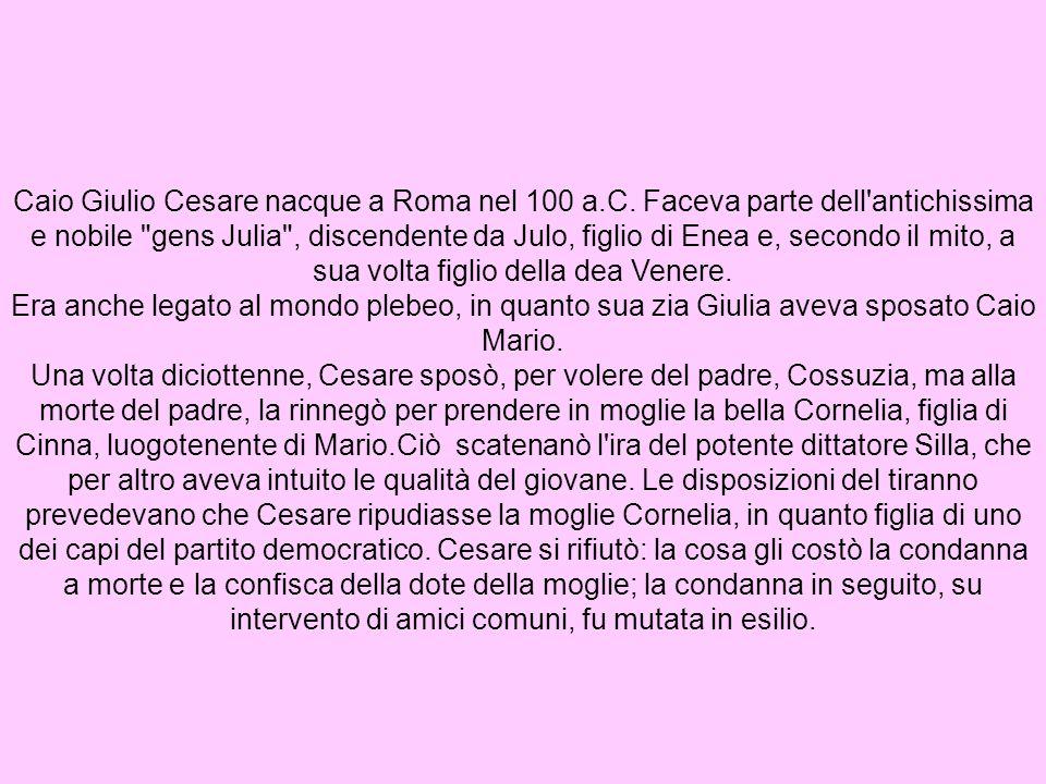 Caio Giulio Cesare nacque a Roma nel 100 a.C. Faceva parte dell'antichissima e nobile