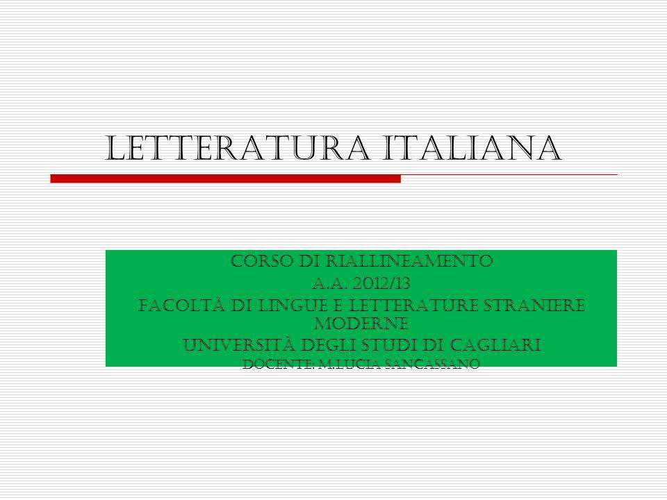 Letteratura italiana Corso di riallineamento a.a. 2012/13 Facoltà di Lingue e Letterature Straniere Moderne Università degli Studi di Cagliari Docente