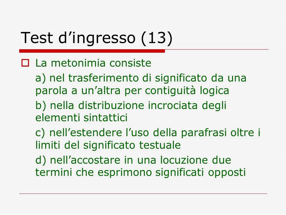 Test dingresso (13) La metonimia consiste a)nel trasferimento di significato da una parola a unaltra per contiguità logica b) nella distribuzione incr