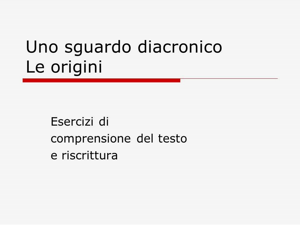 Uno sguardo diacronico Le origini Esercizi di comprensione del testo e riscrittura