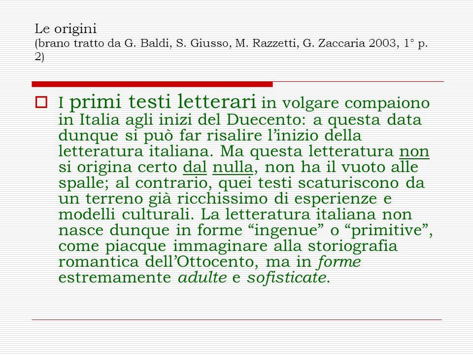 Le origini (brano tratto da G. Baldi, S. Giusso, M. Razzetti, G. Zaccaria 2003, 1° p. 2) I primi testi letterari in volgare compaiono in Italia agli i