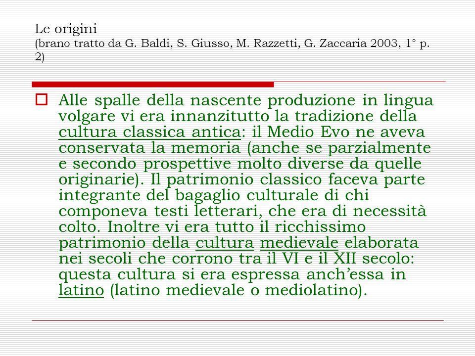 Le origini (brano tratto da G. Baldi, S. Giusso, M. Razzetti, G. Zaccaria 2003, 1° p. 2) Alle spalle della nascente produzione in lingua volgare vi er