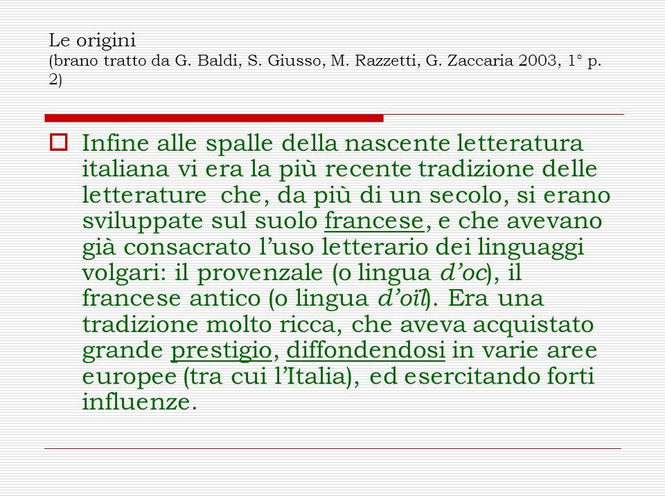 Le origini (brano tratto da G. Baldi, S. Giusso, M. Razzetti, G. Zaccaria 2003, 1° p. 2) Infine alle spalle della nascente letteratura italiana vi era