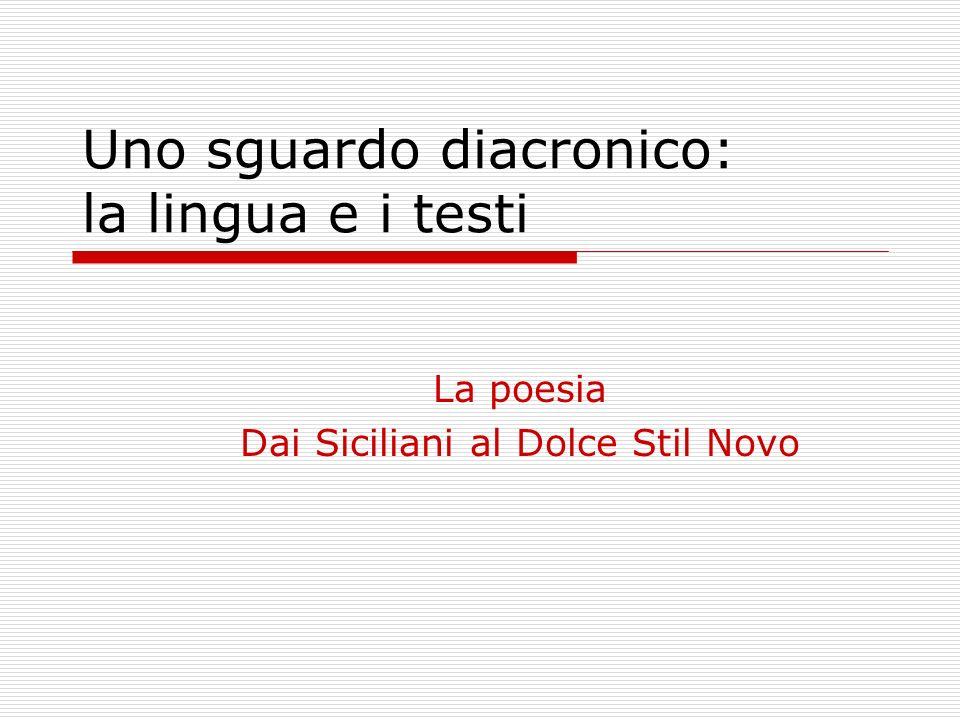 Uno sguardo diacronico: la lingua e i testi La poesia Dai Siciliani al Dolce Stil Novo