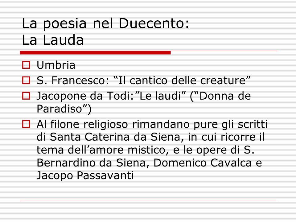 La poesia nel Duecento: La Lauda Umbria S. Francesco: Il cantico delle creature Jacopone da Todi:Le laudi (Donna de Paradiso) Al filone religioso rima