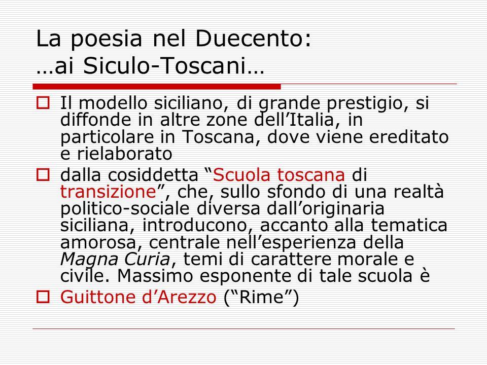 La poesia nel Duecento: …ai Siculo-Toscani… Il modello siciliano, di grande prestigio, si diffonde in altre zone dellItalia, in particolare in Toscana