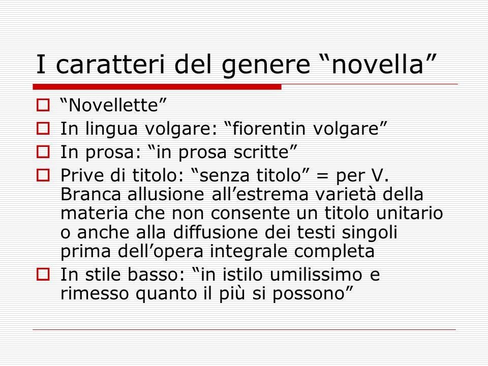 I caratteri del genere novella Novellette In lingua volgare: fiorentin volgare In prosa: in prosa scritte Prive di titolo: senza titolo = per V. Branc