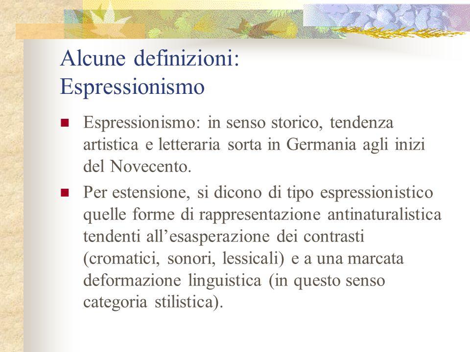 Alcune definizioni: Espressionismo Espressionismo: in senso storico, tendenza artistica e letteraria sorta in Germania agli inizi del Novecento. Per e