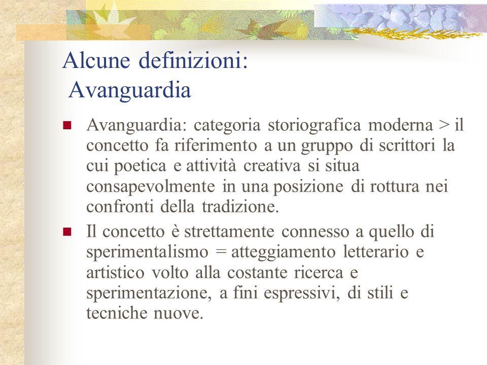 Alcune definizioni: Avanguardia Avanguardia: categoria storiografica moderna > il concetto fa riferimento a un gruppo di scrittori la cui poetica e at